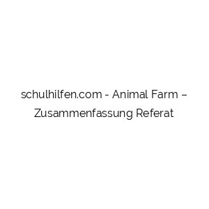 Animal Farm – Zusammenfassung Referat