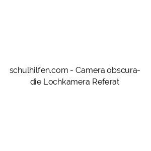 Camera obscura- die Lochkamera Referat