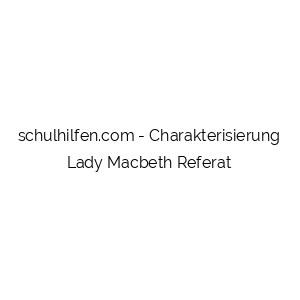 Charakterisierung Lady Macbeth Referat