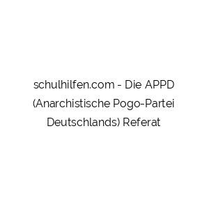 Die APPD (Anarchistische Pogo-Partei Deutschlands) Referat