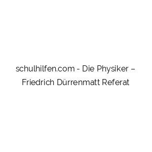 Die Physiker – Friedrich Dürrenmatt Referat