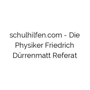 Die Physiker Friedrich Dürrenmatt Referat