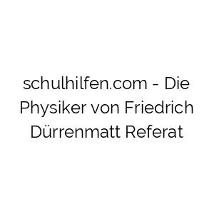 Die Physiker von Friedrich Dürrenmatt Referat