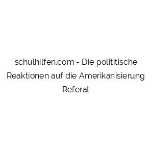 Die polititische Reaktionen auf die Amerikanisierung Referat