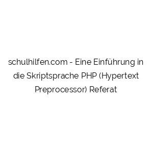 Eine Einführung in die Skriptsprache PHP (Hypertext Preprocessor) Referat