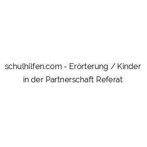 Erörterung / Kinder in der Partnerschaft Referat