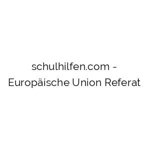Europäische Union Referat