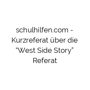 "Kurzreferat über die ""West Side Story"" Referat"