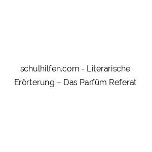Literarische Erörterung –  Das Parfüm Referat