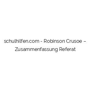 Robinson Crusoe – Zusammenfassung Referat